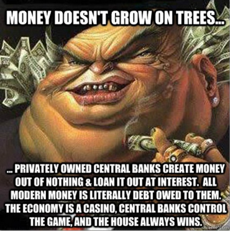 bankster_meme_money_doesnt_grow_on_trees_fiat_curency_debt_central banks_IMF_BIS_World_Bank